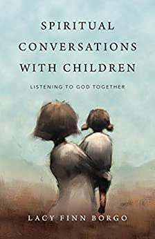 Ep. 38 - Dr. Lacy Finn Borgo - Encounter: Spiritual Conversations With Children
